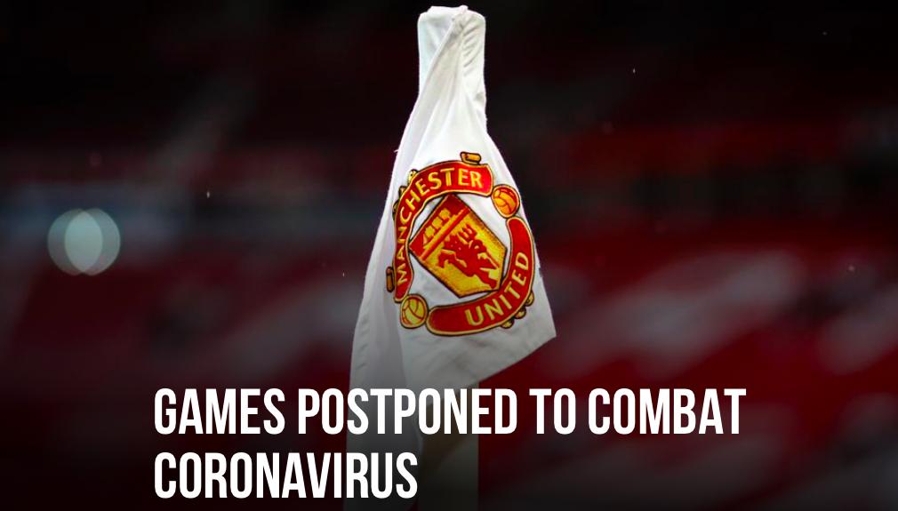 Man Utd announce: GAMES POSTPONED TO COMBAT CORONAVIRUS - Bóng Đá