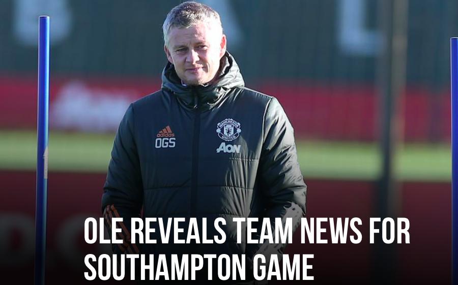 OLE REVEALS UTD TEAM NEWS FOR SOUTHAMPTON GAME - Bóng Đá
