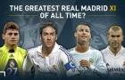 Đội hình vĩ đại nhất của Real Madrid: Bạn có đồng ý?