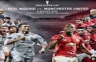 Real Madrid vs Manchester United - Trận long trời lở đất