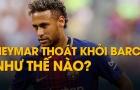 Neymar thoát khỏi Barca như thế nào?