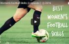 Những kỹ năng tuyệt vời trong bóng đá nữ