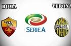01h45 ngày 17/09, AS Roma vs Hellas Verona: Cơn thịnh nộ của Bầy sói
