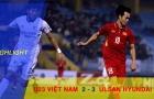 U23 Việt Nam 2-3 Ulsan Hyundai (Giao hữu quốc tế)