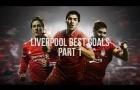Những bàn thắng đỉnh cao của Liverpool trong 1 thập kỷ qua