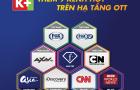 K+ thêm 9 kênh quốc tế trên truyền hình Internet, thuê bao xem thêm kênh nhưng không cần trả thêm phí