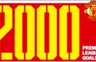 Man Utd và 2000 bàn thắng ở Premier League qua những con số: Vị thế độc tôn!