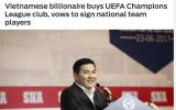 Báo châu Á: Tỷ phú Việt mua CLB sắp dự C1, muốn đưa sao Việt sang châu Âu?