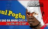 Paul Pogba: Ngôi sao đa nhân cách hay thiên tài dị biệt?
