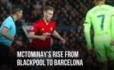 Sự trỗi dậy của McTominay từ Blackpool cho đến Barcelona!