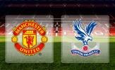 Nhận định Man Utd vs Crystal Palace: Lấy lại phong độ, 'Quỷ đỏ' giành chiến thắng đậm đà?