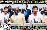 Ảnh chế: Thợ hồ Messi kiếm 70 tỷ VNĐ/cục gạch, Rooney là 'Thánh nổ'