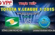 Trực tiếp V-League 2015 (vòng 18): Sông Lam Nghệ An vs Sanna Khánh Hòa BVN