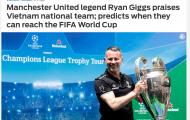 Báo châu Á: Ryan Giggs chỉ ra thời điểm 'chín muồi' ĐT Việt Nam dự World Cup