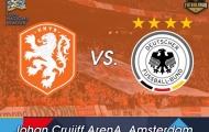 01h45 ngày 14/10, Hà Lan vs Đức: Cuốn phăng Cỗ xe tăng?