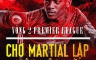 [INFOGRAPHIC] - Vòng 2 Premier League: Chờ Martial lập cột mốc mới