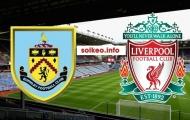 Nhận định Burnley - Liverpool: Đá sân khách, The Kop vẫn nhấn chìm đối thủ?