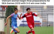 Báo châu Á: Thắng Ấn Độ, Việt Nam thị uy sức mạnh trước thềm SEA Games