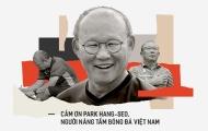 Cảm ơn Park Hang-seo, người nâng tầm bóng đá Việt Nam