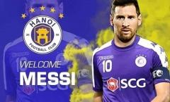 'Messi về đầu quân cho CLB Hà Nội thì cũng tốt thôi'