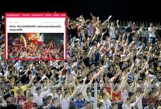 """Báo Thái """"ghen tỵ"""" với V-League, choáng ngợp với NHM bóng đá Việt Nam"""