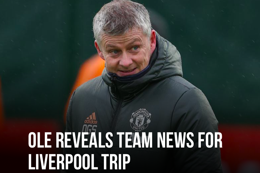 OLE REVEALS MAN UNITED TEAM NEWS FOR LIVERPOOL TRIP - Bóng Đá