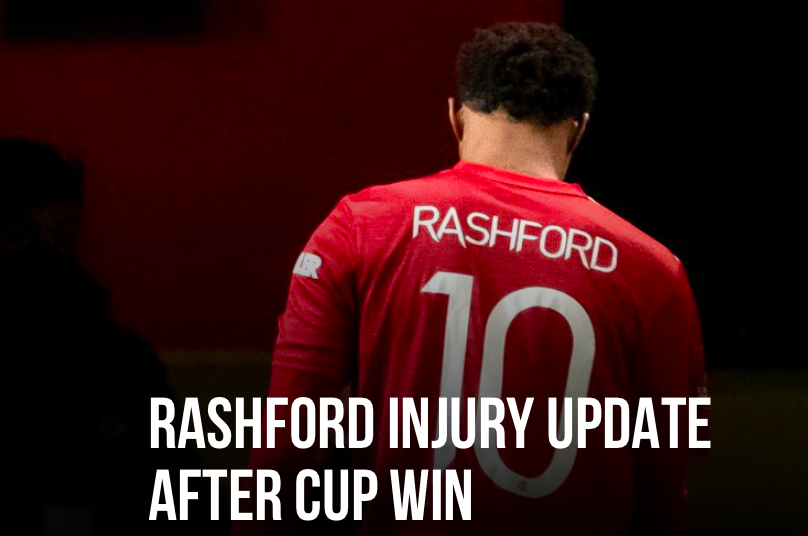 RASHFORD INJURY UPDATE AFTER CUP WIN - Bóng Đá