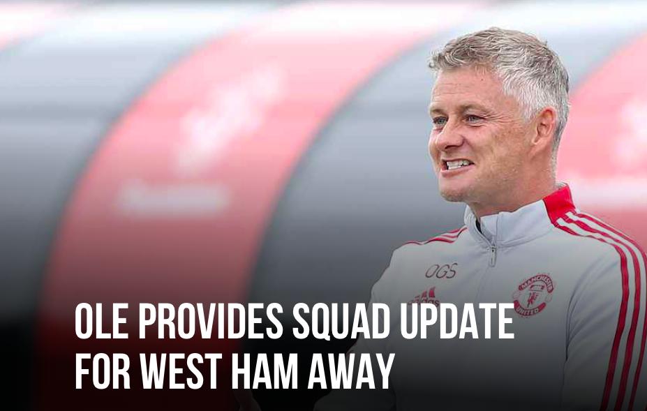 Ole Gunnar Solskjaer updates Man Utd squad ahead of West Ham clash - Bóng Đá