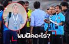 NÓNG: Trợ lý Thái Lan cầu xin tha thứ, chỉ ra nguyên nhân sự hiểu lầm