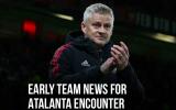 Đội hình M.U đấu Atalanta: 3 cái tên trở lại; Sự vắng mặt quan trọng