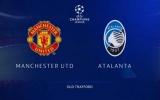 TRỰC TIẾP Man Utd vs Atalanta: Ván cờ sinh tử cho Solskjaer