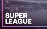 CHÍNH THỨC! Super League nhận thêm cái kết cực đắng