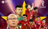 Vòng loại World Cup 2022 được phát trực tiếp trên Ứng dụng FPT Play
