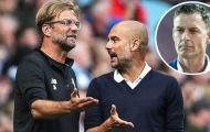 Cựu danh thủ phân tích: Liverpool nắm nhiều lợi thế hơn City