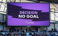 ''Giọt nước tràn ly'', các CLB Premier League đòi cải tổ VAR