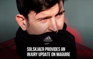 Solskjaer đăng đàn phát biểu, quá rõ khả năng tái xuất của Maguire